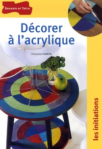 Françoise Hamon - Décorer à l'acrylique.