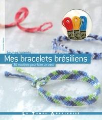 Françoise Hamon - Mes bracelets brésiliens - 30 modèles pour faire un voeu.