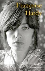 Françoise Hardy - Le désespoir des singes - Et autres bagatelles.