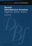 Françoise Hecquard et Marielle de Miribel - Devenir bibiothécaire-formateur - Organiser, animer, évaluer.