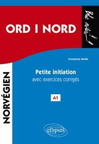 Françoise Heide - Ord i nord - Mots du nord. Petite initiation au norvégien avec exercices corrigés A1.
