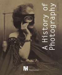 Françoise Heilbrun - A History of Photography - The Musée d'Orsay Collection 1839-1925.