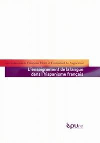 Françoise Heitz et Emmanuel Le Vagueresse - L'enseignement de la langue dans l'hispanisme français.