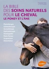 Pdf télécharger des ebooks La bible des soins naturels pour le cheval, le poney et l'âne par Françoise Heitz (Litterature Francaise)