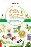 Françoise Heitz - Plantes et huiles essentielles - Soins au naturel - Recettes faciles pour toute la famille.