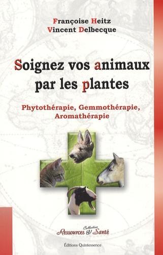 Françoise Heitz et Vincent Delbecque - Soignez vos animaux par les plantes - Phytothérapie, gemmothérapie, aromathérapie.