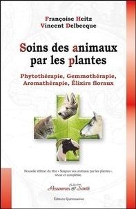 Françoise Heitz et Vincent Delbecque - Soins des animaux par les plantes - Phytothérapie, gemmothérapie, aromathérapie, élixirs floraux.