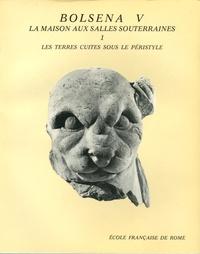 Françoise-Hélène Massa-Pairault - Fouilles de l'Ecole française de Rome à Bolsena (Poggio Moscini) - Tome 5, La Maison aux salles souterraines 1, Les terres cuites sous le péristyle.