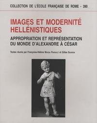 Françoise-Hélène Massa-Pairault et Gilles Sauron - Images et modernité hellénistiques - Appropriation et représentation du monde d'Alexandre à César.
