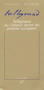 Françoise Hellmann - Talleyrand ou l'amour secret du premier européen.