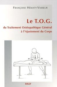 Françoise Hematy-Vasseur - Le TOG - Du Traitement Ostéopathique Général à l'Ajustement du Corps.
