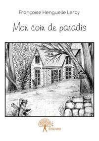 Françoise Henguelle Leroy - Mon coin de paradis.