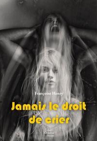 Françoise Henry - Jamais le droit de crier.