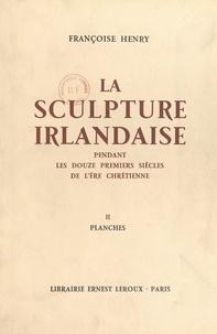 Françoise Henry et Henri Focillon - La sculpture irlandaise pendant les douze premiers siècles de l'ère chrétienne (2) - Planches.