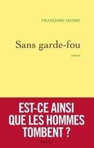 Françoise Henry - Sans garde-fou - roman.