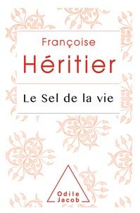 Françoise Héritier - Le sel de la vie - Lettre à un ami.