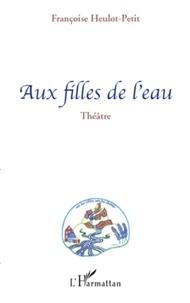 Françoise Heulot-Petit - Aux filles de l'eau.