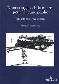 Françoise Heulot-Petit - Dramaturgies de la guerre pour le jeune public - Vers une résilience espérée.