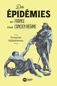 Françoise Hildesheimer - Des épidémies en France sous l'Ancien Régime.