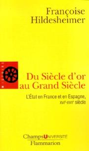 Françoise Hildesheimer - Du Siècle d'or au Grand Siècle. - L'Etat en France et en Espagne, XVIème-XVIIème siècle.