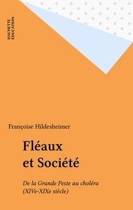 Françoise Hildesheimer - Fléaux et société - De la Grande Peste au choléra, XIVe-XIXe siècle.