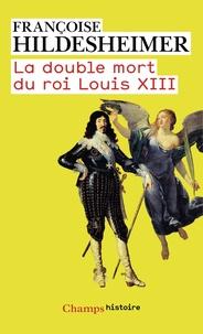 Françoise Hildesheimer - La double mort du roi Louis XIII.