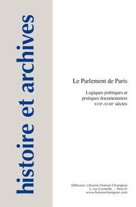 Françoise Hildesheimer - Le Parlement de Paris - Logiques politiques et pratiques documentaires XVIIe-XVIIIe siècles.