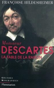 Françoise Hildesheimer - Monsieur Descartes ou La Fable de la Raison.