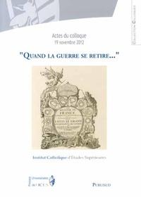 """Françoise Hildesheimer et Stéphane Blond - """"Quand la guerre se retire..."""" - Actes de la journée d'étude du 19 novembre 2012."""