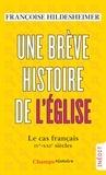 Françoise Hildesheimer - Une brève histoire de l'Eglise - Le cas français. IVe-XXIe siècle.
