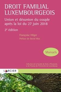 Françoise Hilger et David Hiez - Droit familial luxembourgeois - Union et désunion du couple après la loi du 27 juin 2018.