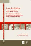 Françoise Hiraux et Françoise Mirguet - La valorisation des archives - Une mission, des motivations, des modalités, des collaborations : enjeux et pratiques actuels.