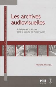 Françoise Hiraux - Les archives audiovisuelles - Politiques et pratiques dans la société de l'information.