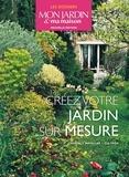 Françoise Horiot - Créer votre jardin sur mesure - Choisir, installer, cultiver.