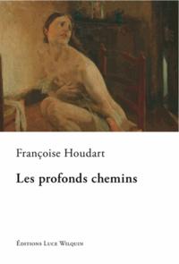 Françoise Houdart - Les profonds chemins.