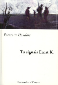 Françoise Houdart - Tu signais Ernst K..