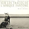 Françoise Huguier - Sur les traces de l'Afrique fantôme.