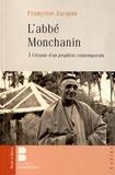 Françoise Jacquin - L'abbé Montchanin (1895-1957) - A l'écoute d'un prophète contemporain.