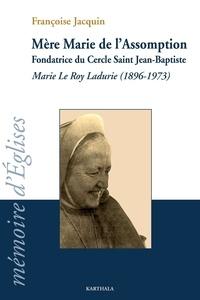 Françoise Jacquin - Mère Marie de l'Assomption - Fondatrice du Cercle Saint Jean-Baptiste ; Marie Le Roy Ladurie (1896-1973).