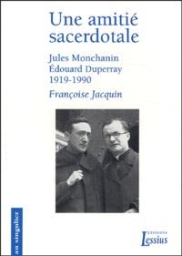 Françoise Jacquin - Une amitié sacerdotale - Jules Monchanin, Edouard Duperray, 1919-1990.