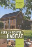 Françoise Jadoul - Vers un nouvel habitat - 15 expériences pour un habitat sain, économe, respectueux et convivial.