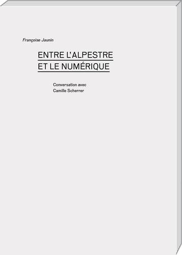Françoise Jaunin - Entre l'alpestre et le numerique.