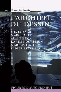 Françoise Jaunin - L'archipel du dessin : Marc Bauer, Silvia Bächli, Alain Huck, Karim Noureldin, Didier Rittener, Markus.