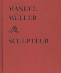 Françoise Jaunin et Jacques Chessex - Manuel Müller sculpteur.