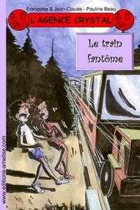 Françoise & Jean-Claude et Pauline Beau - L'agence Crystal Tome 16 : Le train fantôme.
