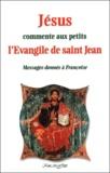 Françoise - Jésus commente aux petits l'Evangile de saint Jean. - Messages donnés à Françoise.