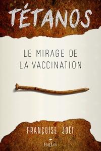 Francoise Joet - Tétanos - Le mirage de la vaccination.