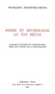 Françoise Joukovsky-Micha - Poésie et mythologie au XVI° siècle - Quelques mythes de l'inspiration chez les poètes de la Renaissance.