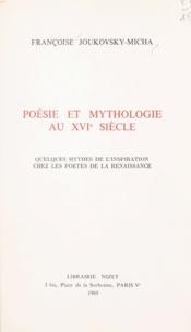 Françoise Joukovsky-Micha - Poésie et mythologie au XVIe siècle - Quelques mythes de l'inspiration chez les poètes de la Renaissance.