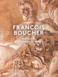 Françoise Joulie - François Boucher - Fragments d'une vision du monde.